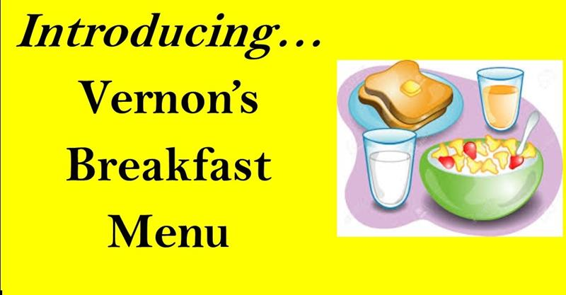 Introducing...Vernon's Breakfast Menu!